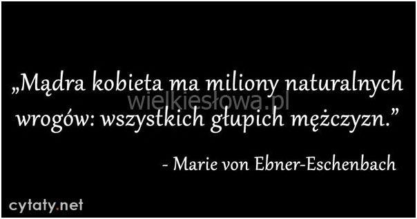 Mądra kobieta ma miliony naturalnych wrogów... #EbnerEschenbach-Marie-Von, #Kobieta, #Mężczyzna