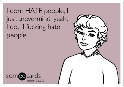 I know I'm probably a terrible person for saying so.. But I do.. Not everyone but For the most part, yeah.