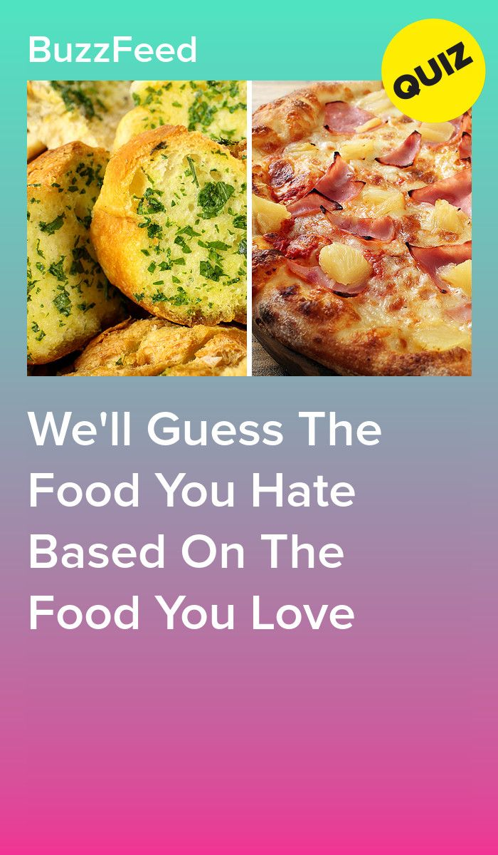 We'll Guess The Food You Hate Based On The Food You Love