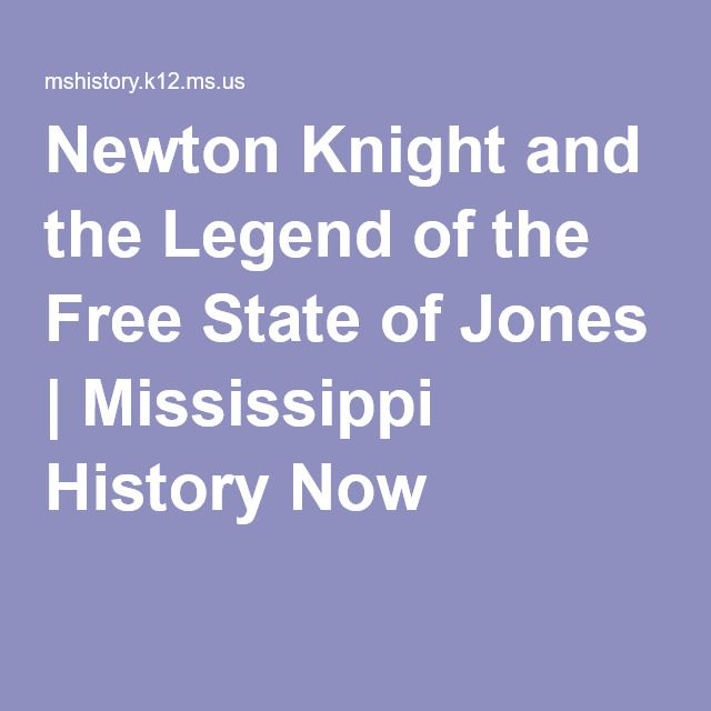 Newton Knight and the Legend of the Free State ofJones | Mississippi History Now