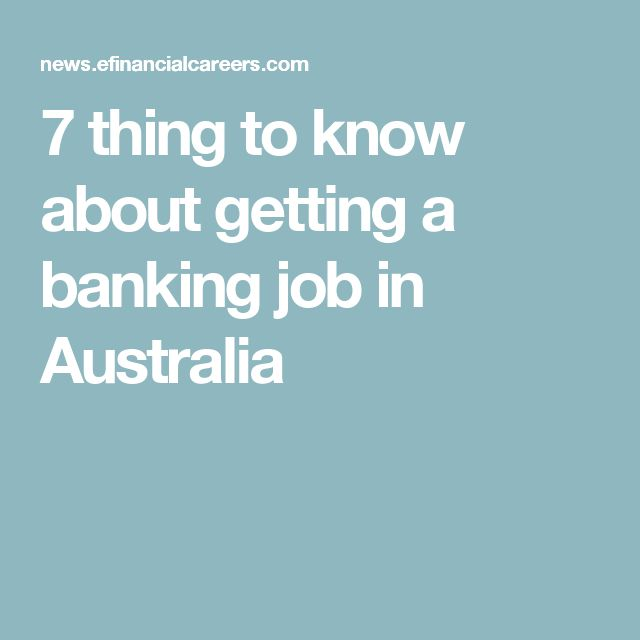 7 thing to know about getting a banking job in Australia
