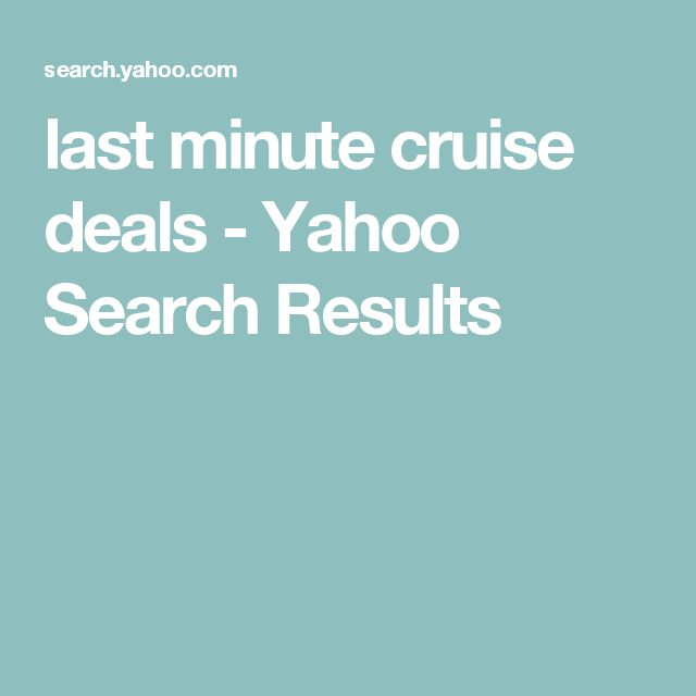last minute cruise deals - Yahoo Search Results