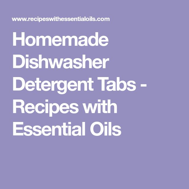 Homemade Dishwasher Detergent Tabs - Recipes with Essential Oils