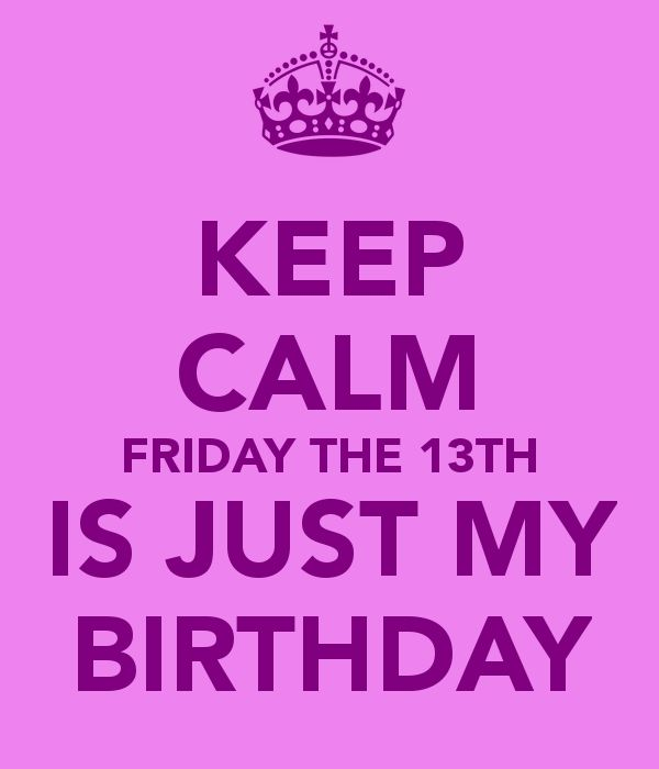 Yupp friday the 13th is my bday