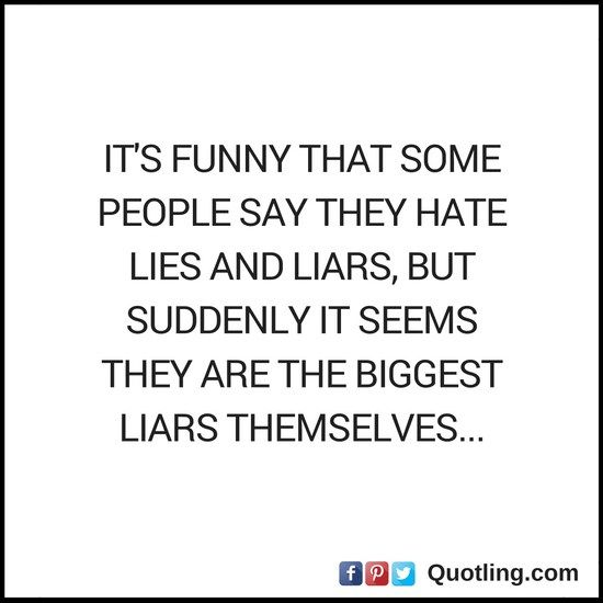 It's funny that some people say they hate lies and liars - Lies Quote
