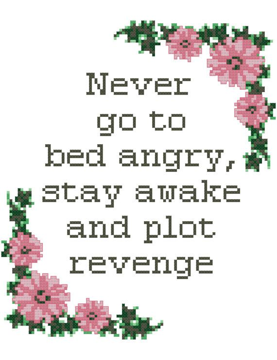 Never go to bed angry...stay awake and plot revenge! A cute cross stitch pattern. Its great life advice!  A unique design created by me here at Valetheas.  This pattern uses DMC stranded cotton Stitch count: 100 x 130 7 colours  Dimensions once stitched up: 7.14 x 9.29 on 14 count 6.25 x 8.13 on 16 count 5.56 x 7.22 on 18 count  ----Whats in the virtual box: -A PDF pattern on several pages with colored symbols. -An image of the pattern in virtual stitches for reference -A Symbol Key page in…