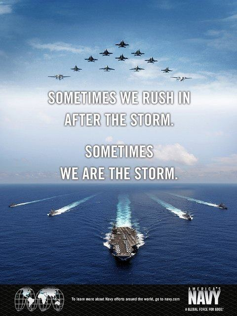 """Sometimes we rush in after the storm.  Sometimes we are the storm."" - MilitaryAvenue.com"