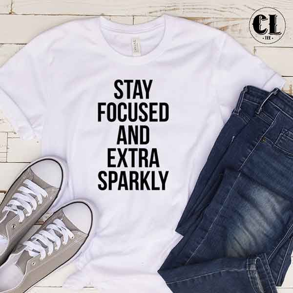 T Shirt Stay Focused And Extra Sparkly Tumblr T Shirt Graphic Tee Shirts Shirts For Girls