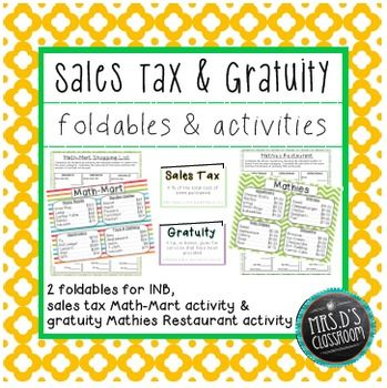 "Sales tax & gratuity foldables & activities: This mini-pack includes two foldables for interactive notebooks, and two real-world activities working with sales tax and gratuity (tip). Students will simulate real-world experiences of calculating sales tax at ""Math-Mart"" and calculating gratuity at ""Mathies Restaurant"". Common Core aligned: 7.RP.3"