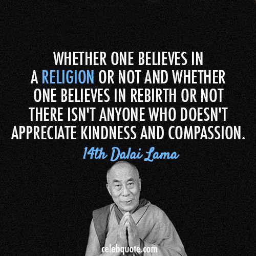 14th Dalai Lama (Tenzin Gyatso) Quote (About belief, compassion, kindness, rebirth, religion)