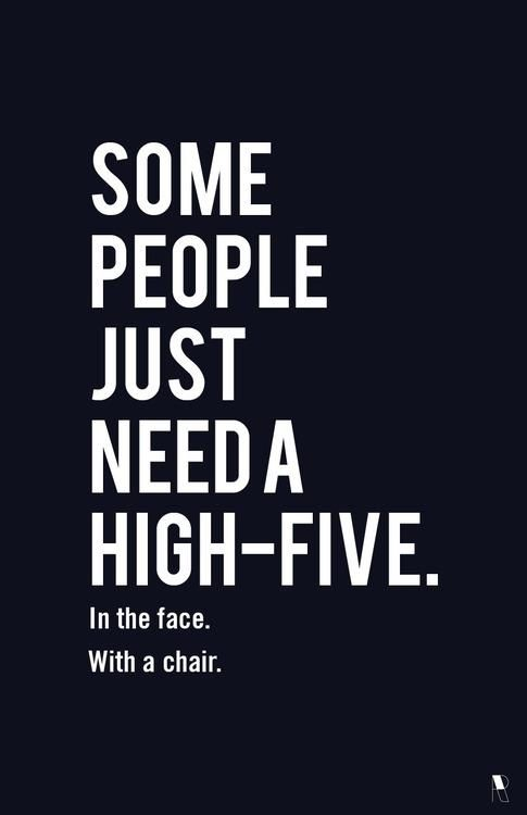 !: Funny Quote, High Five, Chair, Highfive, Quotes, Some People, Funny Stuff, So True