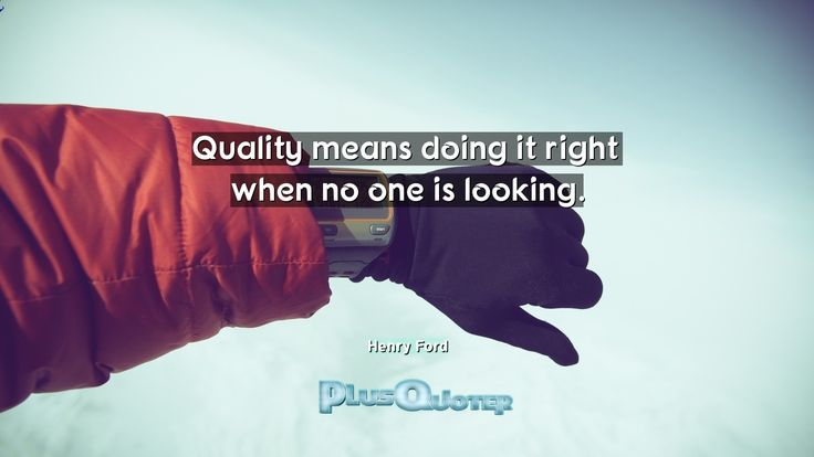 """Quality means doing it right when no one is looking.""- Henry Ford. 	Henry Ford � biography: Author Profession: Businessman Nationality: American Born: July 30, 1863 Died: April 7, 1947 Wikipedia : About Henry Ford Amazone : Henry Ford  #Doing #Looking #Means #Quality #Right"