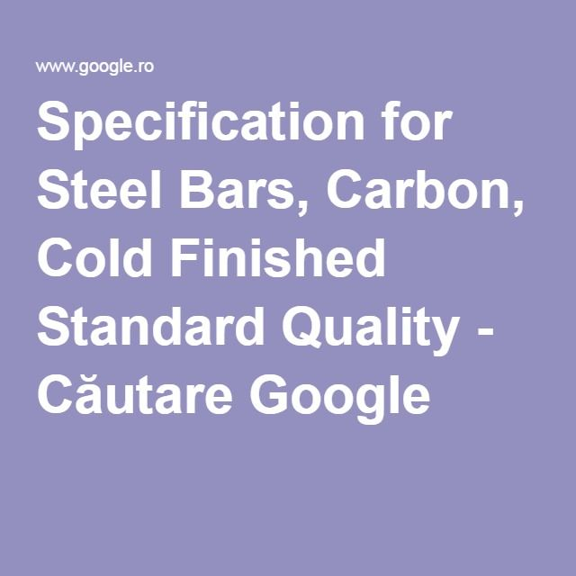 Specification for Steel Bars, Carbon, Cold Finished Standard Quality - Căutare Google