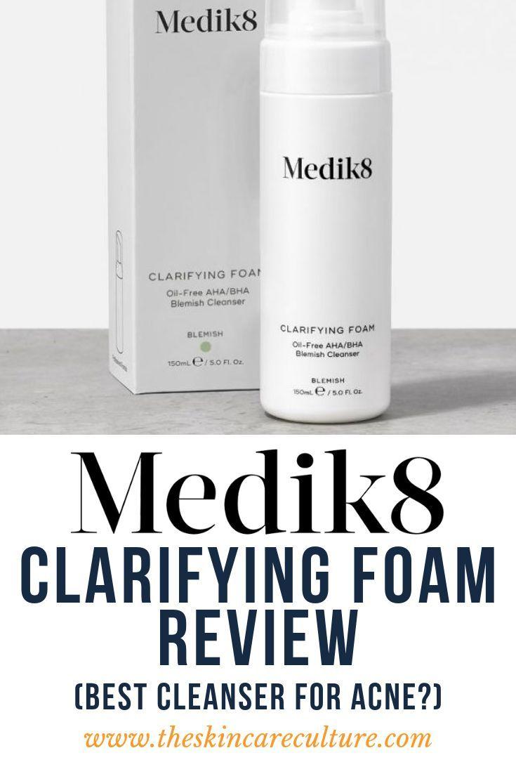 The Medik8 Clarifying Foam Review Best Cleanser For Acne Acne Clarifying Cleanser Foam Medik8 Review Best Acne Cleanser Acne Cleaning Cleanser
