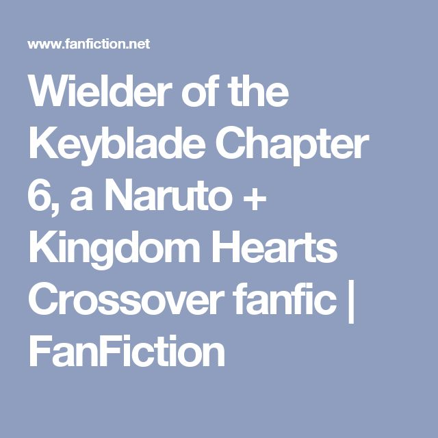 Wielder of the Keyblade Chapter 6, a Naruto + Kingdom Hearts Crossover fanfic | FanFiction