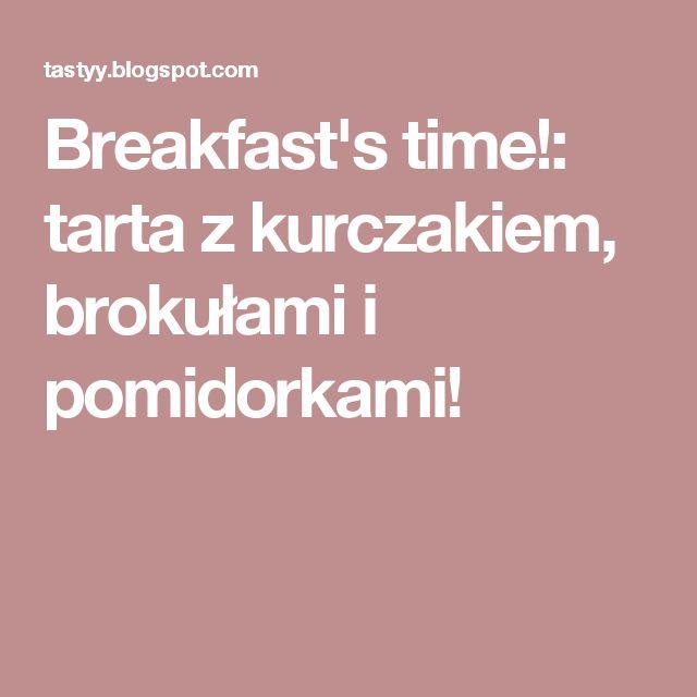 Breakfast's time!: tarta z kurczakiem, brokułami i pomidorkami!