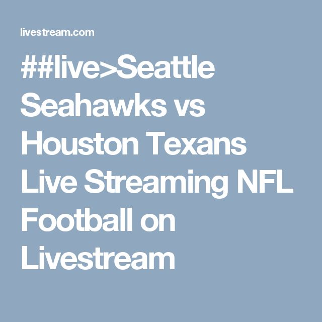 ##live>Seattle Seahawks vs Houston Texans Live Streaming NFL Football on Livestream