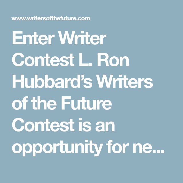 Enter Writer Contest L. Ron Hubbard's Writers of the Future Contest is an opportunity for new and amateur writers of new short stories or novelettes of science fiction or fantasy. No entry fee is required. Entrants retain all publication rights. All awards are adjudicated by professional writers only. Prizes every three months: $1,000, $750, $500, Annual Grand Prize: $5,000 additional! If you have not read the contest rules, please click here before submitting.