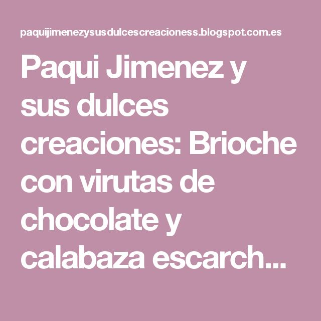 Paqui Jimenez y sus dulces creaciones: Brioche con virutas de chocolate y calabaza escarchada