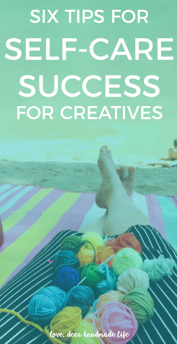 Six tips for self-care sucess for creatives from Dear Handmade Life