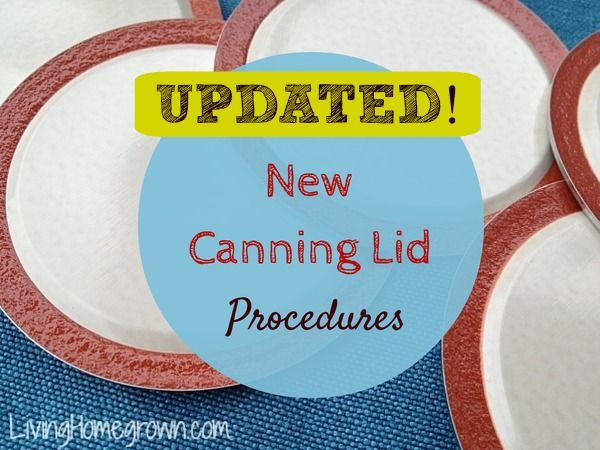 New Canning Lid Procedures released by Ball August 2014 -  Great article explaining that we do not have to heat the canning lids in hot water before canning. Instead, we can just wash the lids and use them at room  temperature.