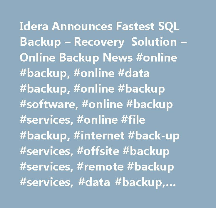 Idera Announces Fastest SQL Backup – Recovery Solution – Online Backup News #online #backup, #online #data #backup, #online #backup #software, #online #backup #services, #online #file #backup, #internet #back-up #services, #offsite #backup #services, #remote #backup #services, #data #backup, #internet #data #storage, #hard #drive #data #backup, #data #backup #software, #backup, #online #backup #reviews, #online #pc #backup…