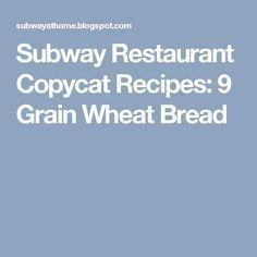 Subway Restaurant Copycat Recipes: 9 Grain Wheat Bread