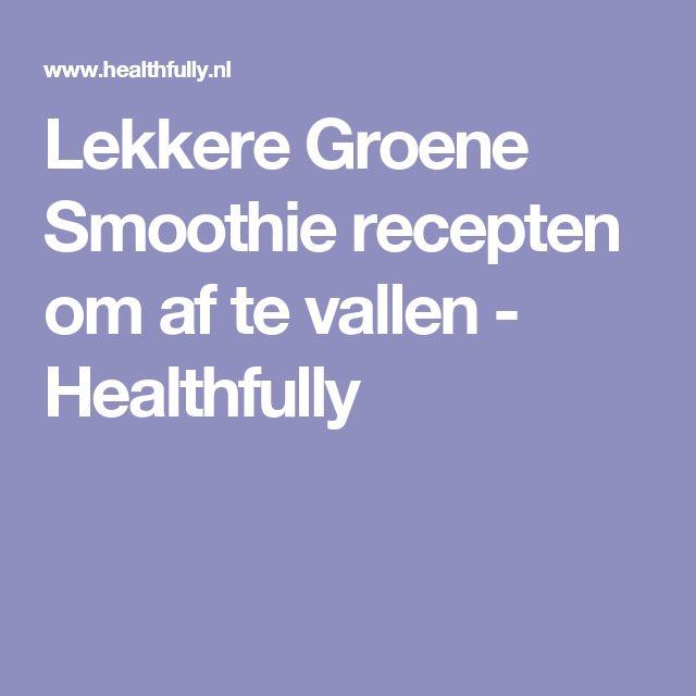 Lekkere Groene Smoothie recepten om af te vallen - Healthfully