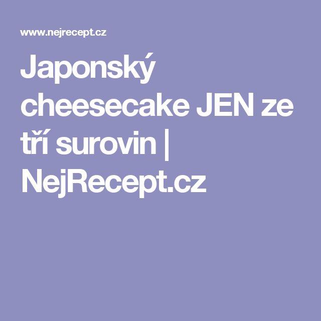 Japonský cheesecake JEN ze tří surovin | NejRecept.cz