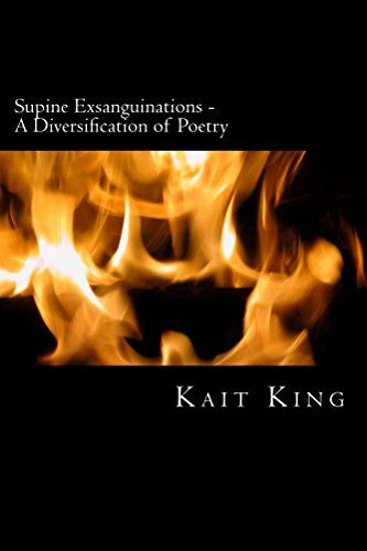 Supine Exsanguinations - A Diversification of Poetry by Kait King http://www.amazon.com/dp/B015K2NCC0/ref=cm_sw_r_pi_dp_caVfwb01JH12F