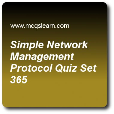 Simple Network Management Protocol Quizzes: management: snmp multiple choice questions based quiz questions and answer  computer networks Quiz 365 Questions and Answers - Practice networking quizzes based questions and answers to study simple network management protocol quiz with answers. Practice MCQs to test learning on simple network management protocol, frame relay in vcn, scrambling, transmission impairment, switching in networks..