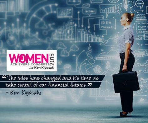 """The rules have changed and it's time we take control of our financial futures."""" - Kim Kiyosaki   To know more about Women's Achievers Congress in London on 4-5 July, visit richwomanlive.com/2015/uk/main"""