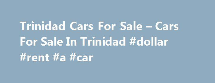 Trinidad Cars For Sale – Cars For Sale In Trinidad #dollar #rent #a #car http://cars.remmont.com/trinidad-cars-for-sale-cars-for-sale-in-trinidad-dollar-rent-a-car/  #car 4 sale # Most Recent Listings HYUNDAI 2007 WHITE (PIARCO) CLICK FOR DETAILS TT $79,000 TCS 2011 NISSAN FRONTIER 4X4 DOUBLE CAB 3.2 DIESEL NON-TURBO (BASIC) – WHITE **ONE OWNER / BEST BUY** (MARAVAL) Rentals Trinidad-Cars.com Supports Accepts Online Credit Card Paypal Payments for listing vehicles. *** Read More about our…