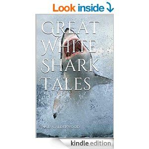 Great White Shark Tales - Kindle edition by James Calderwood. Literature & Fiction Kindle eBooks @ Amazon.com.