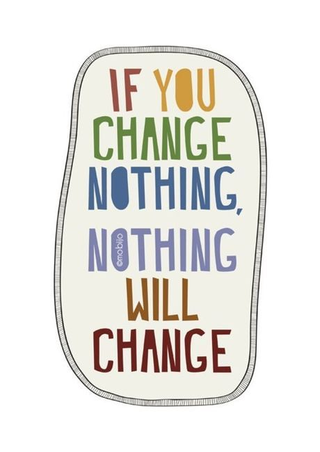 true story. If you change nothing, nothing will change.