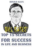 Free Kindle Book -   Bill Gates' Top 15 Secrets For Success In Life And Business: Rationed Short Guide For Mature Minds That Seek Good Advice And Not To Be Lectured (Easy To Read, Straight To The Point, Zero Fluff)