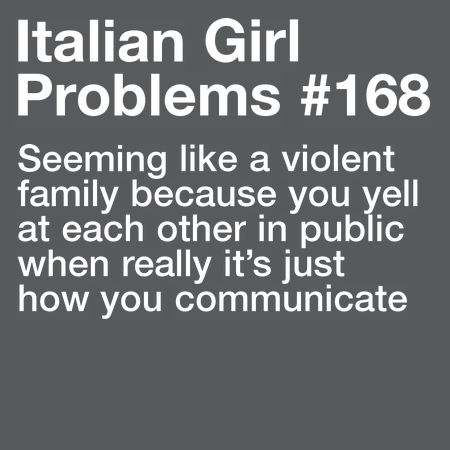 We yell at each other in public.. so what? Italian girl problems