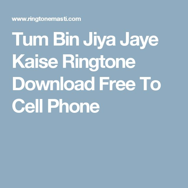 Tum Bin Jiya Jaye Kaise Ringtone Download Free To Cell Phone