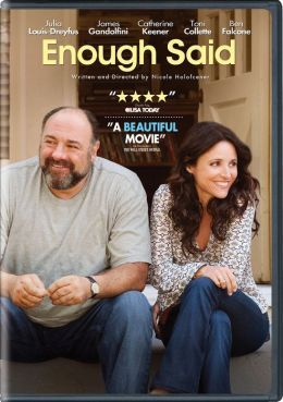 Enough Said - beautifully acted...finally an adult romantic comedy that isn't dumbed down. Love the witty banter!