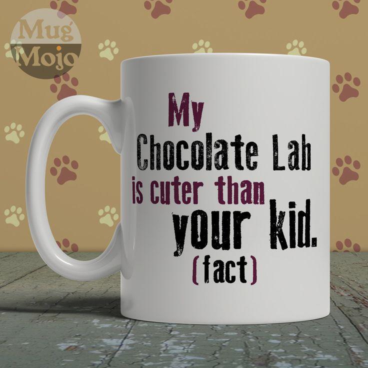 Chocolate Labrador Coffee Mug - My Chocolate Lab Is Cuter Than Your Kid - Funny Ceramic Mug For Dog Lovers by MugMojo on Etsy