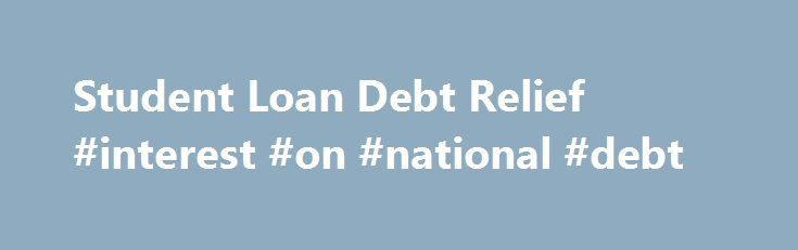Student Loan Debt Relief #interest #on #national #debt http://debt.remmont.com/student-loan-debt-relief-interest-on-national-debt/  #federal debt relief # Student Loan Debt Relief Are you struggling to pay off your student loans? Debt relief companies will say they can help reduce your monthly payment or get your loans forgiven. But after you pay, you might be worse off. You don't get the promised help — or your money back. If…