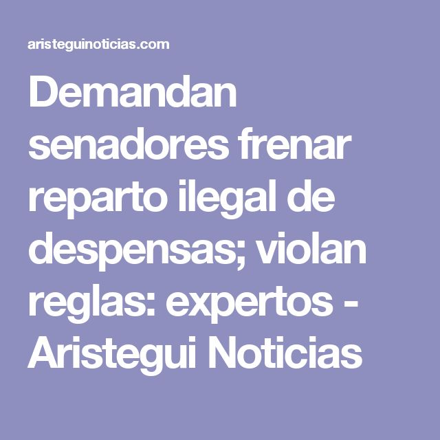 Demandan senadores frenar reparto ilegal de despensas; violan reglas: expertos - Aristegui Noticias