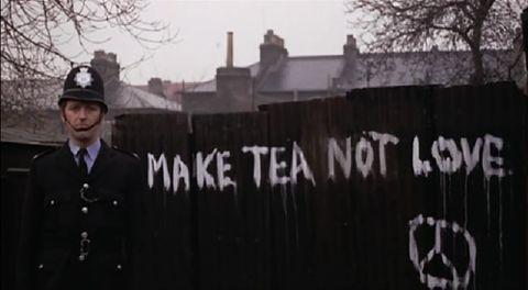 """Make Tea Not Love'  -Monty Python"