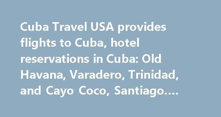 Cuba Travel USA provides flights to Cuba, hotel reservations in Cuba: Old Havana, Varadero, Trinidad, and Cayo Coco, Santiago. #travel #insurance http://travel.remmont.com/cuba-travel-usa-provides-flights-to-cuba-hotel-reservations-in-cuba-old-havana-vara