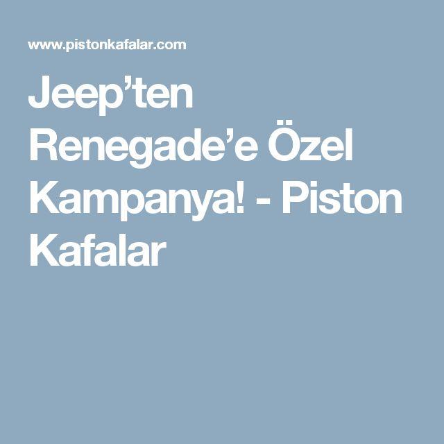 Jeep'ten Renegade'e Özel Kampanya! - Piston Kafalar