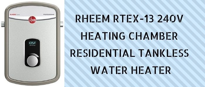 Rheem Rtex 13 240v Reviews Tankless Water Heater Water Heater Heating Chamber