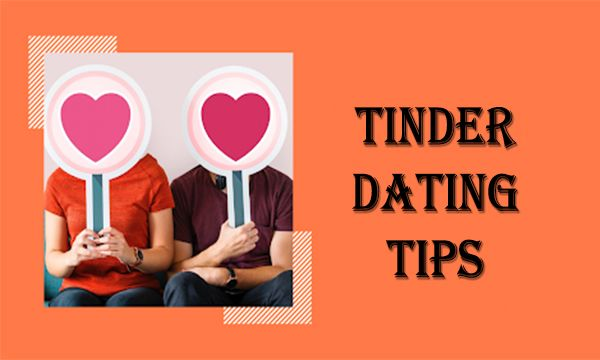 Tinder Dating Tips Features of Tinder Dating App in 2020
