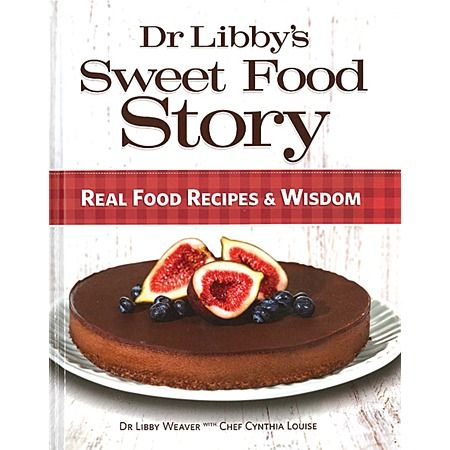 Dr Libby's Sweet Food Story - Dr Libby Weaver