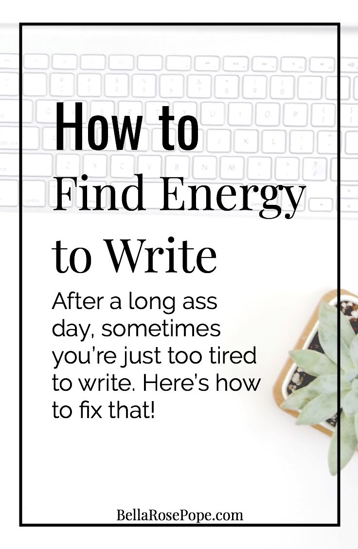 How To Have Energy To Write Cool Writing Writing Tips Novel