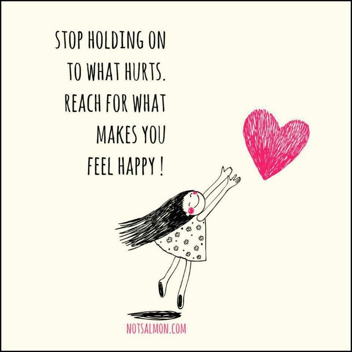 Stop holding to what hurts. Reach for what makes you feel happy! #quotes #happy #heart